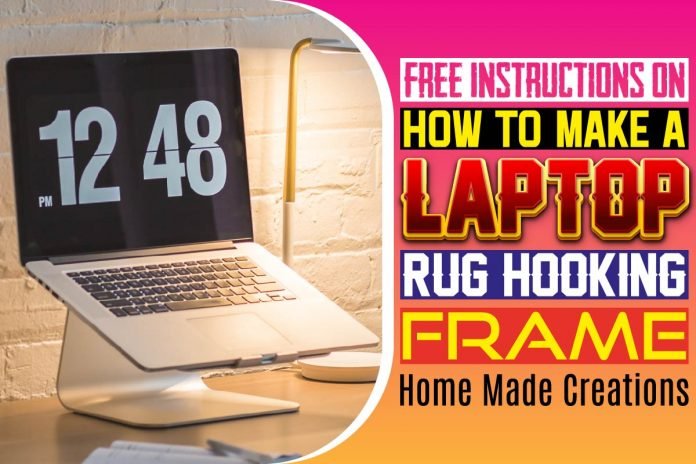 Free Instructions On How To Make A Laptop Rug Hooking Frame