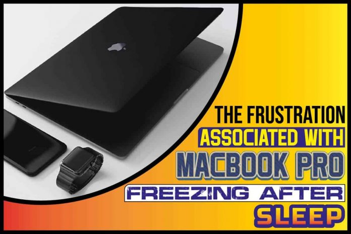 The Frustration Associated With MacBook Pro Freezing After Sleep