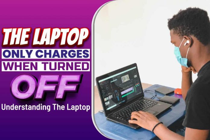 The laptop only charges when turned off
