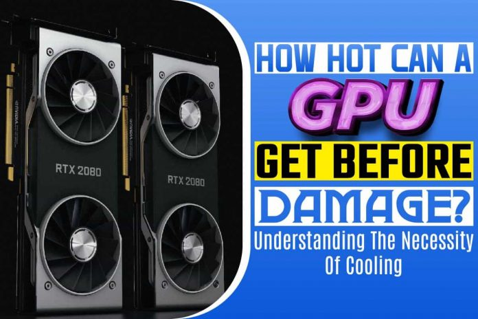 How Hot Can A GPU Get Before Damage