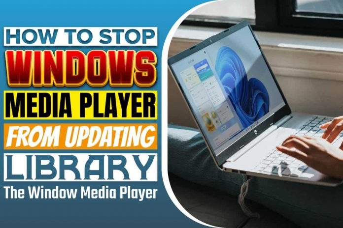 How To Stop Windows Media Player From Updating Library..