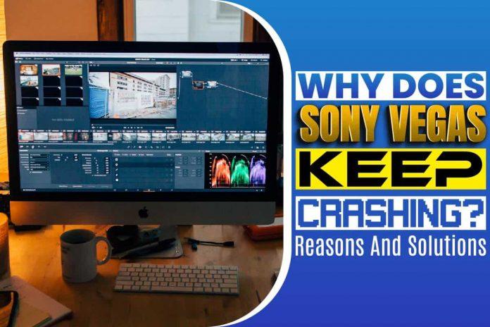 Why Does Sony Vegas Keep Crashing